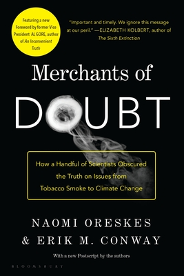 Merchants of Doubt: How a Handful of Scientists Obscured the Truth on Issues from Tobacco Smoke to Global Warming - Oreskes, Naomi, and Conway, Erik M