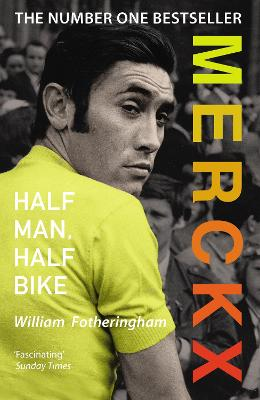Merckx: Half Man, Half Bike - Fotheringham, William