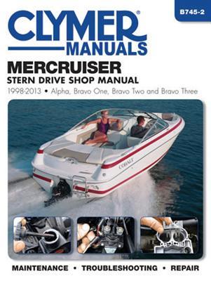 Mercruiser Stern Drive Shop Manual 1998-2013: Alpha, Bravo One, Bravo Two and Brave Three - Editors of Clymer Manuals