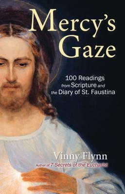 Mercy's Gaze: 100 Readings from Scripture and the Diary of St. Faustina - Flynn, Vinny, and Came, David C (Foreword by)