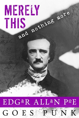 Merely This and Nothing More: Poe Goes Punk - Lynch, B, and Cornwell-Jordan, Michelle, and Gyzander, Carol
