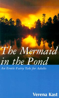 Mermaid in the Pond - Kast, Verena, and Agnew, Vanessa (Translated by)