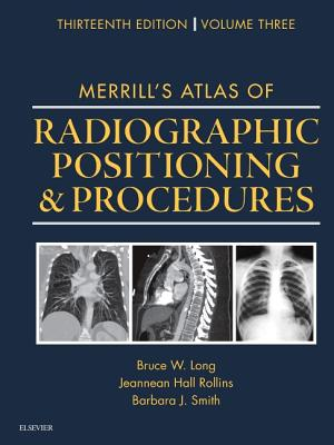 Merrill's Atlas of Radiographic Positioning and Procedures: Volume 3 - Long, Bruce W, MS, Rt(r)(CV), and Rollins, Jeannean Hall, Mrc, and Smith, Barbara J, MS