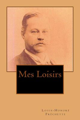 Mes Loisirs - Frechette, M Louis-Honore, and Ballin, Mrs B