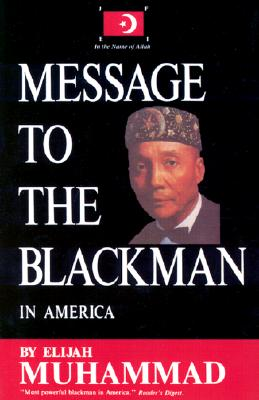 Message to the Blackman in America - Muhammad, Elijah, and Elijah Muhammad