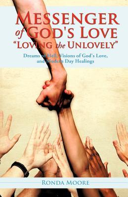 Messenger of God's Love Loving the Unlovely - Moore, Ronda