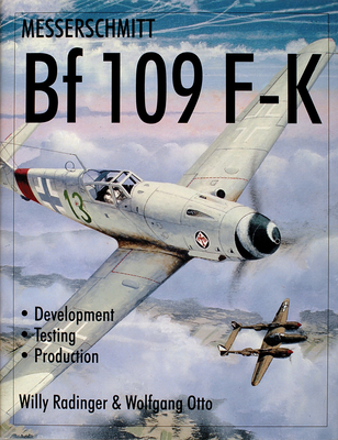 Messerschmitt Bf109 F-K: Development/Testing/Production - Radinger, Willy