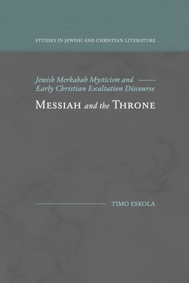 Messiah and the Throne: Jewish Merkabah Mysticism and Early Christian Exaltation Discourse - Eskola, Timo