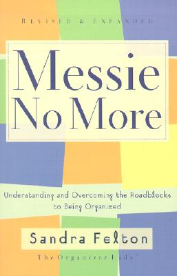 Messie No More: Understanding and Overcoming the Roadblocks to Being Organized - Felton, Sandra