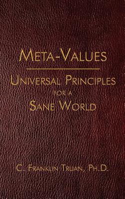 Meta-Values: Universal Principles for a Sane World - Truan, C