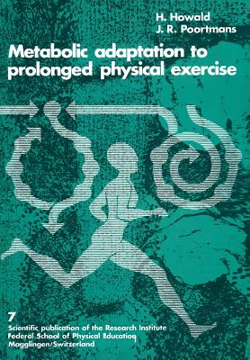 Metabolic Adaptation to Prolonged Physical Exercise: Proceedings of the Second International Symposium on Biochemistry of Exercise Magglingen 1973 - Poortmans, and Howald