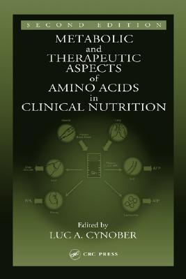 Metabolic & Therapeutic Aspects of Amino Acids in Clinical Nutrition, Second Edition - Cynober, Luc A (Editor)
