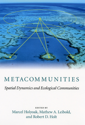 Metacommunities: Spatial Dynamics and Ecological Communities - Holyoak, Marcel (Editor)