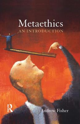 Metaethics: An Introduction - Fisher, Andrew
