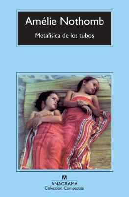 Metafisica de los Tubos - Nothomb, Amelie, and Pamies, Sergi (Translated by)