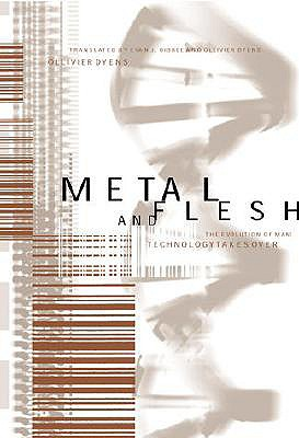 Metal and Flesh: The Evolution of Man: Technology Takes Over - Dyens, Ollivier (Translated by), and Bibbee, Evan J (Translated by)