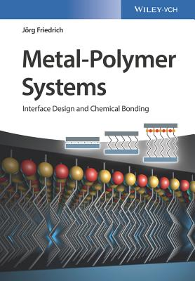 Metal-Polymer Systems: Interface Design and Chemical Bonding - Friedrich, Jorg