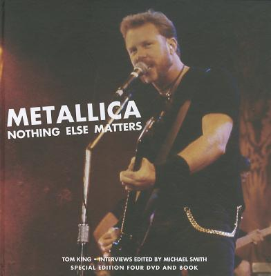 Metallica: Nothing Else Matters - King, Tom, and Smith, Michael (Editor)