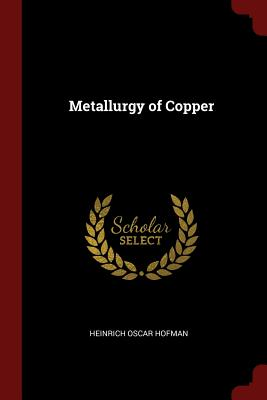 Metallurgy of Copper - Hofman, Heinrich Oscar
