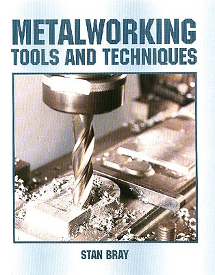Metalworking Tools and Techniques - Bray, Stan, and Crowood Press (Creator)