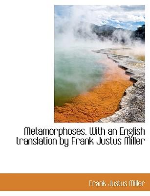 Metamorphoses. with an English Translation by Frank Justus Miller - Miller, Frank Justus