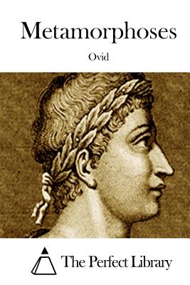 Metamorphoses - Ovid, and The Perfect Library (Editor)