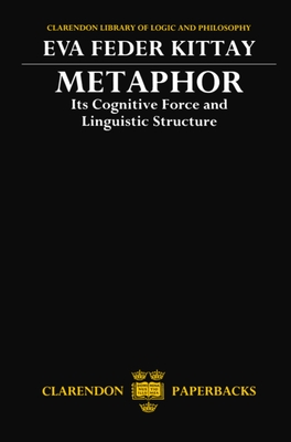 Metaphor: Its Cognitive Force and Linguistic Structure - Kittay, Eva Feder