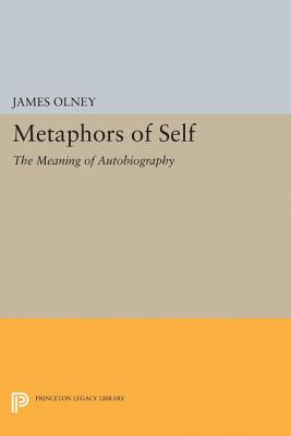 Metaphors of Self: The Meaning of Autobiography - Olney, James