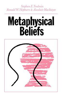Metaphysical Beliefs - Toulmin, Stephen, Professor, and Hepburn, Ronald W, and MacIntyre, Alasdair