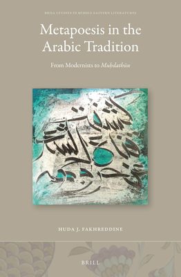 Metapoesis in the Arabic Tradition: From Modernists to Muh#dathkn - Fakhreddine, Huda