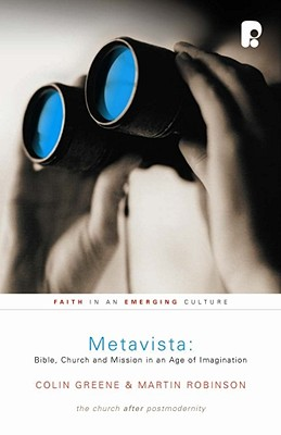 Metavista: Bible, Church and Mission in an Age of Imagination - Greene, Colin, and Robinson, Martin