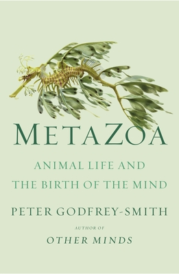 Metazoa: Animal Life and the Birth of the Mind - Godfrey-Smith, Peter