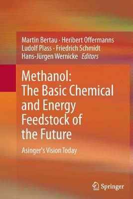Methanol: The Basic Chemical and Energy Feedstock of the Future: Asinger's Vision Today - Bertau, Martin (Editor)