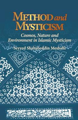 Method and Mysticism: Cosmos, Nature and Environment in Islamic Mysticism - Mesbahi, Seyyed Shahabeddin