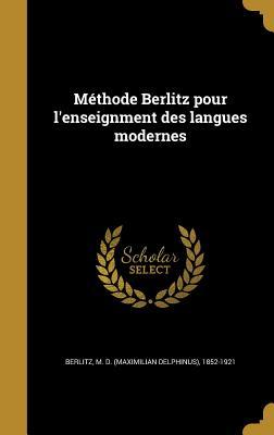 Methode Berlitz Pour L'Enseignment Des Langues Modernes - Berlitz, M D (Maximilian Delphinus) 1 (Creator)