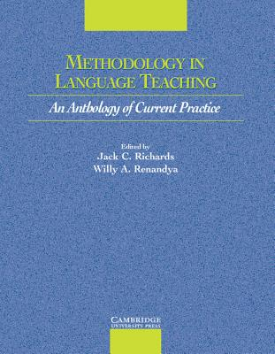Methodology in Language Teaching: An Anthology of Current Practice - Richards, Jack C, Professor (Editor), and Richards, J C, and Renandya, Willy A