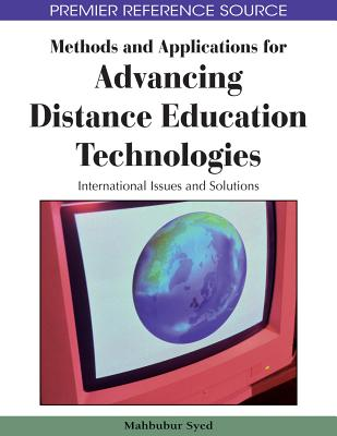 Methods and Applications for Advancing Distance Education Technologies: International Issues and Solutions - Syed, Mahbubur Rahman