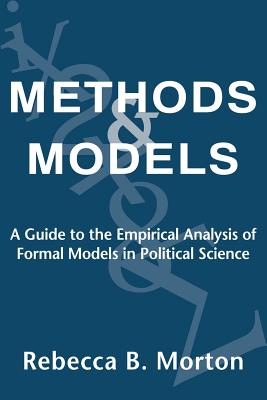Methods and Models: A Guide to the Empirical Analysis of Formal Models in Political Science - Morton, Rebecca B, Professor
