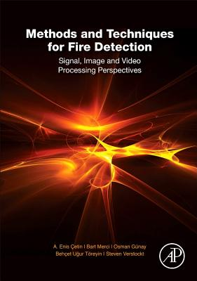 Methods and Techniques for Fire Detection: Signal, Image and Video Processing Perspectives -
