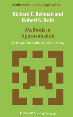 Methods in Approximation: Techniques for Mathematical Modelling - Bellman, Richard Ernest, and Bellman, N D, and Roth, R