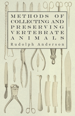 Methods of Collecting and Preserving Vertebrate Animals - Anderson, Rudolph