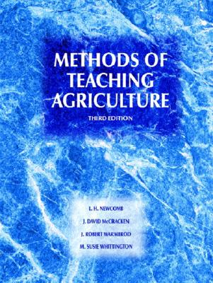 Methods of Teaching Agriculture - Newcomb, L H, and McCracken, J David, and Warmbrod, J Robert