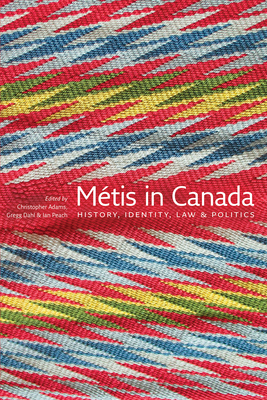 Metis in Canada: History, Identity, Law and Politics - Adams, Christopher (Contributions by)