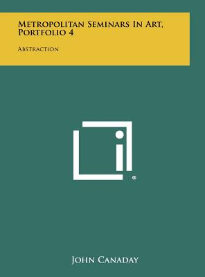 Metropolitan Seminars in Art, Portfolio 4: Abstraction - Canaday, John