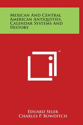 Mexican and Central American Antiquities, Calendar Systems and History - Seler, Eduard, and Bowditch, Charles P (Translated by)