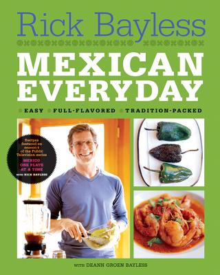 Mexican Everyday - Bayless, Rick, and Bayless, Deann Groen, and Hirsheimer, Christopher (Photographer)