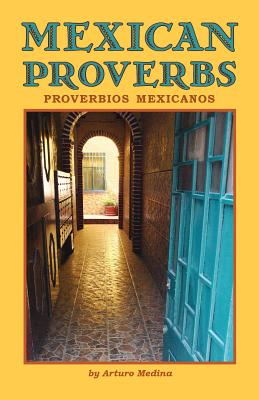 Mexican Proverbs - Medina, Arturo, and Feske, Esther (Editor), and Perez-Bendorf, Martha (Editor)