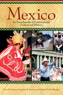 Mexico: An Encyclopedia of Contemporary Culture and History - Pasztor, Suzanne B, and Buffington, Robert M, and Coerver, Don M