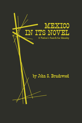 Mexico in Its Novel: A Nation's Search for Identity - Brushwood, John Stubbs