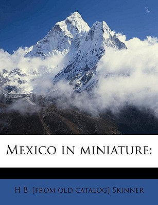 Mexico in Miniature - Skinner, H B